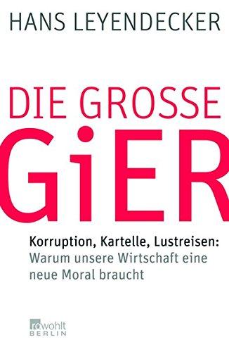 9783871345944: Die große Gier: Korruption, Kartelle, Lustreisen: Warum unsere Wirtschaft eine neue Moral braucht