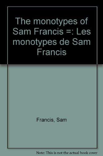The Monotypes of Sam Francis: Les Monotypes De Sam Francis: Francis, Sam; Iden, Peter; Mossinger, ...