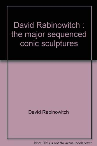 David Rabinowitch. The Major Sequenced Conic Sculptures.: Rabinowitch, David /