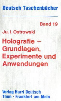 Deutsch Taschenbücher, Nr.19, Holografie - Grundlagen, Experimente,: Jurij I. Ostrowski