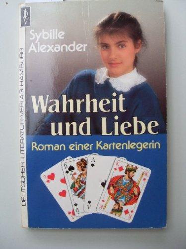Wahrheit und Liebe. Roman einer Kartenlegerin: Alexander, Sybille