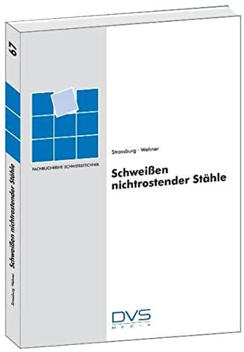 Schweißen nichtrostender Stähle: F. W. Strassburg