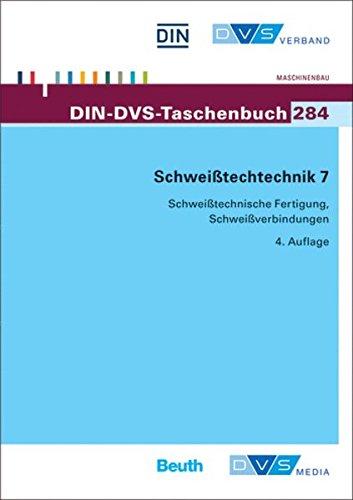 9783871555701: DIN-DVS-Taschenbuch 284 Schweißtechnik 7: Schweißtechnische Fertigung, Schweißverbindungen, Normen, Merkblätter