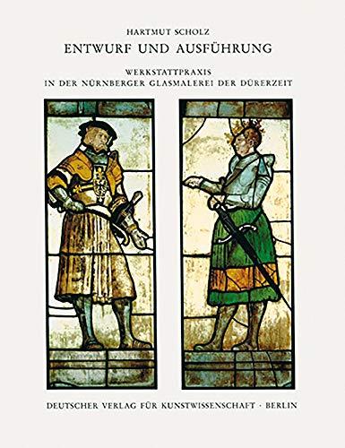 9783871571510: Entwurf und Ausfuhrung: Werkstattpraxis in der Nurnberger Glasmalerei der Durerzeit (Corpus vitrearum Medii Aevi) (German Edition)