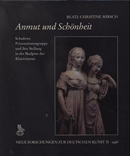 9783871571794: Anmut und Sch�nheit: Schadows Prinzessinnengruppe und ihre Stellung in der Skulptur des Klassizismus (Neue Forschungen zur deutschen Kunst)