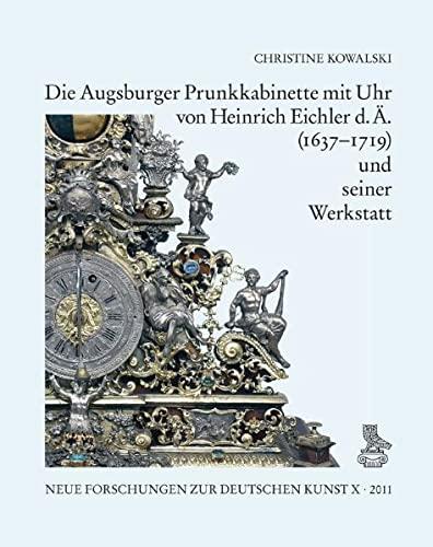 9783871572326: Die Augsburger Prunkkabinette mit Uhr von Heinrich Eichler d. Ä. (1637-1719) und seiner Werkstatt (Neue Forschungen Zur Deutschen Kunst)