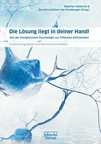 9783871592683: Die Lösung liegt in deiner Hand!: Von der Energetischen Psychologie zur bifokalen Achtsamkeit - Emotionsregulation und Neurowissenschaften
