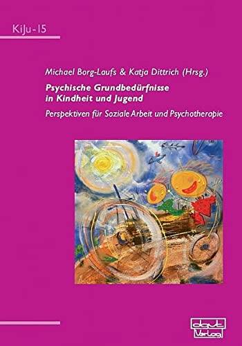 Psychische Grundbedürfnisse in Kindheit und Jugend - Michael Borg-Laufs