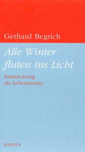 Alle Winter fluten ins Licht. Einmischung als Lebensmotto. 21 cm: Begrich, Gerhard