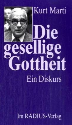 Die gesellige Gottheit: Ein Diskurs (German Edition): Kurt Marti