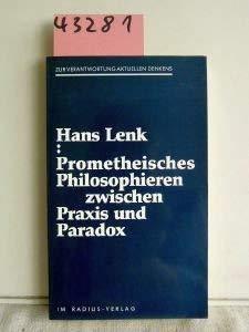 9783871738395: Prometheisches Philosophieren zwischen Praxis und Paradox. Zur Verantweortung aktuellen Denkens