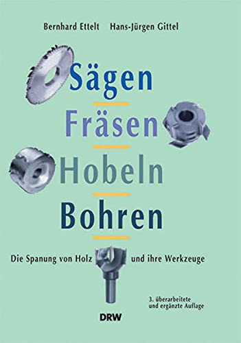 Sägen, Fräsen, Hobeln, Bohren: Bernhard Ettelt