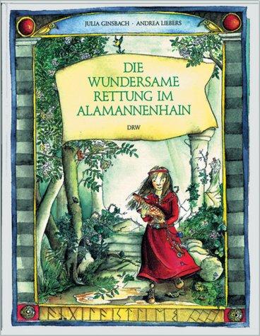 Die wundersame Rettung im Alamannenhain. Eine Geschichte: Ginsbach, Julia, Liebers,