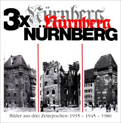 3X NURNBERG: EINE BILDERFOLGE aus UNSEREM JAHRHUNDERT; DAS HISTORISCHE NÜRNBERG, DIE ZERSTÖRUNG, ...