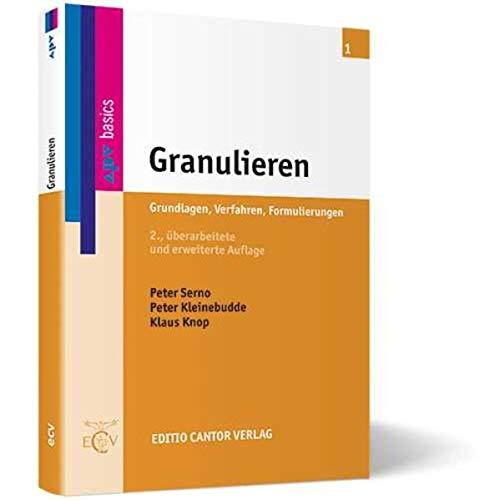 Granulieren: Grundlagen, Verfahren, Formulierungen: Peter Serno, Peter Kleinebudde, Klaus Knop,APV