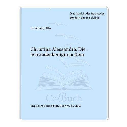 Christina Alessandra. Die Schwedenkönigin in Rom - Rombach, Otto