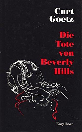 Die Tote von Beverly Hills. Satire auf einen Bestseller: Goetz, Curt