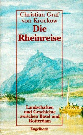 Die Rheinreise: Landschaften und Geschichte zwischen Basel: Christian Krockow