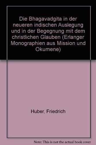Die Bhagavadgita in der neueren indischen Auslegung: Huber, Friedrich
