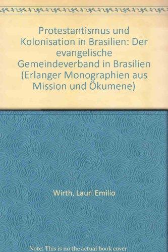 Protestantismus und Kolonisation in Brasilien: Der Evangelische Gemeindeverband in Brasilien - ...