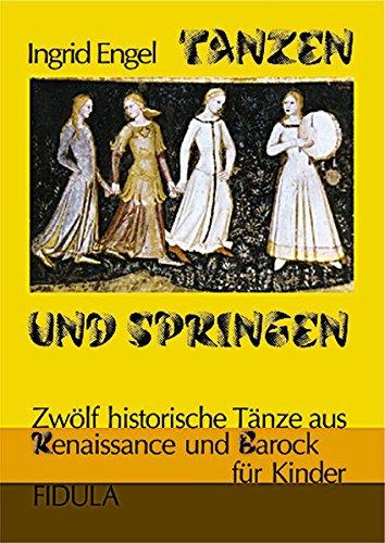 9783872261403: Tanzen und Springen: Zwölf historische Tänze aus Renaissance und Barock für Kinder ab 12 Jahren (vereinfachte Choreographien)