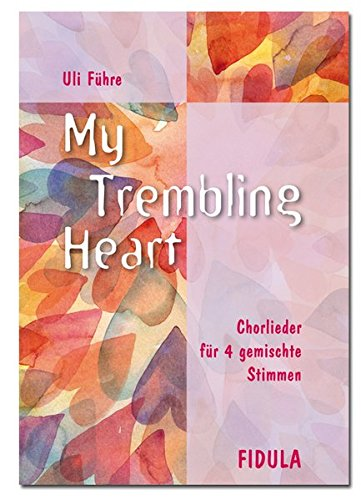 9783872263971: My trembling Heart: coro Canciones para 4 mixtos Voces