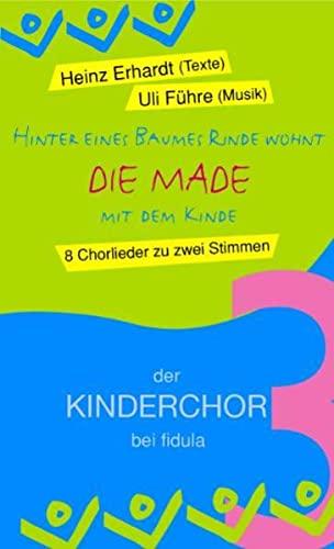"""9783872265135: Hinter eines Baumes Rinde wohnt """"Die Made"""" mit dem Kinde: 8 Chorlieder zu zwei Stimmen. Der Kinderchor bei Fidula 3"""