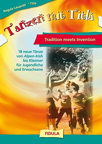 Tanzen mit Titla: Tradition meets Invention -: Regula Leupold