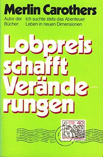 Lobpreis schafft Veränderungen (9783872280589) by Merlin Carothers
