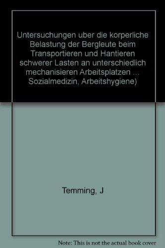 9783872471499: Untersuchungen über die körperliche Belastung der Bergleute beim Transportieren und Hantieren schwerer Lasten an unterschiedlich mechanisieren ... Arbeitshygiene) (German Edition)