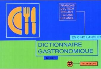 Dictionnaire gastronomique: Pour la traduction et l'explication: E Neiger