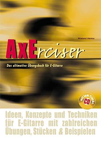 AXErcise: Das ultimative Übungsbuch für E-Gitarre: Harms, Wieland