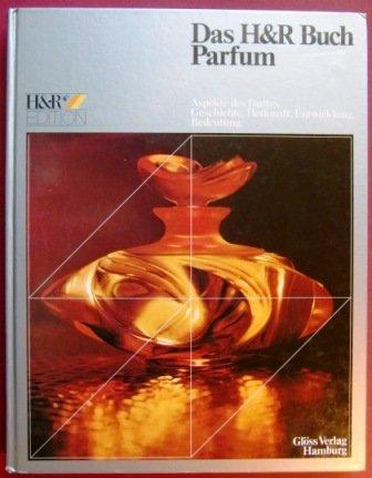 9783872610447: Das H&R Buch Parfum: Aspekte des Duftes : Geschichte, Herkunft, Entwicklung, Bedeutung (H&R Edition) (German Edition)