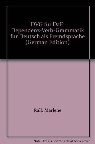 DVG fur DaF. Dependenz-Verb-Grammatik fur Deutsch als Fremdsprache.: Rall, Marlene; Engel, Ulrich; ...