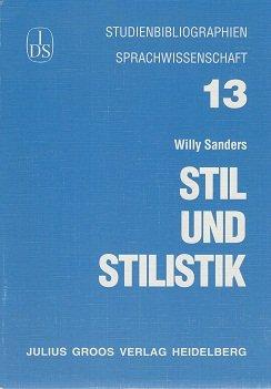 Stil und Stilistik (Studienbibliographien Sprachwissenschaft) - Willy Sanders