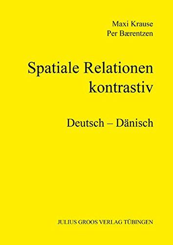 Spatiale Relationen - kontrastiv. Deutsch - Dänisch. Spatiale Relationen, kontrastiv; Band 1. - Krause, Maxi und Per Baerentzen