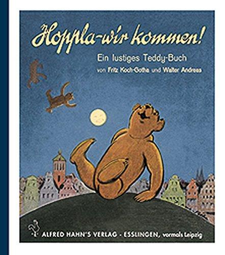 Hoppla - wir kommen!. Ein lustiges Teddy-Buch.: Koch-Gotha, Fritz; Andreas, Walter