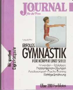 9783872873545: Erfolgs Gymnastik Für Körper Und Seele: Fit Werden Fit Bleiben: Problemzonen Übungen, Ausdauersport, Psychotraining, Richtige Ernährung