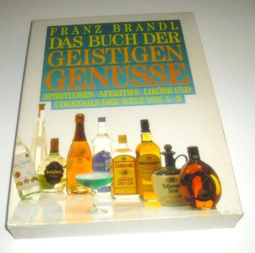 9783872873835: Das Buch der geistigen Gen�sse. Spirituosen, Aperitifs, Lik�re und Cocktails der Welt von A - Z