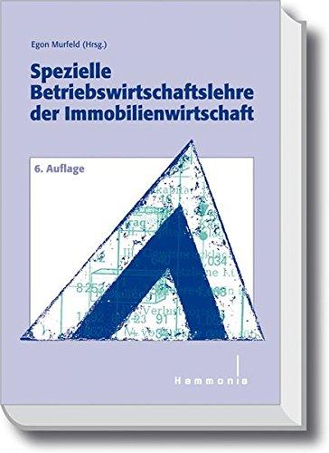 Spezielle Betriebswirtschaftslehre der Immobilienwirtschaft (Haufe Fachbuch) - Egon Murfeld (Hrsg.)