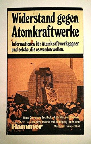 9783872941206: Widerstand gegen Atomkraftwerke: Informationen fur Atomkraftwerkgegner u. solche, d. es werden wollen (German Edition)