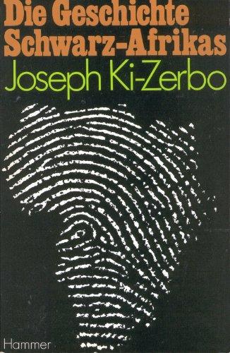 Die Geschichte Schwarz - Afrikas: Ki-Zerbo, Joseph: