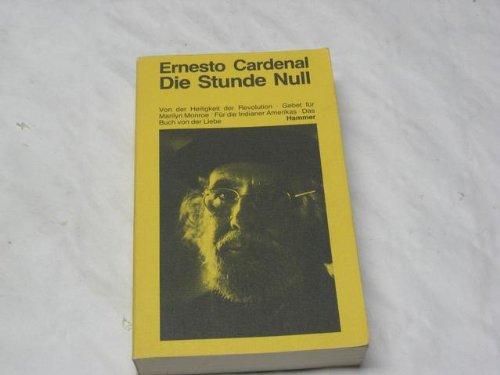 Die Stunde Null Von der Heiligkeit der: Cardenal, Ernesto.
