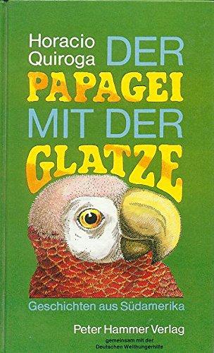 9783872943880: Der Papagei mit der Glatze. Geschichten aus Südamerika