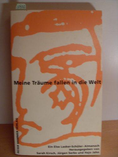 Meine Träume fallen in die Welt. Ein Else Lasker-Schüler-Almanach. - Kirsch, Sarah / Serke, Jürgen / Koldehoff, Stefan (Hg)