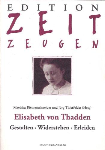 Elisabeth von Thadden : Gestalten - Widerstehen - Erleiden - Riemenschneider, Matthias (Hrsg.) ; Jörg Thierfelder [Hrsg.]