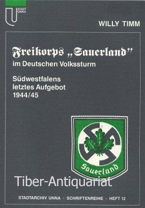 """9783872980557: Freikorps """"Sauerland"""" im deutschen Volkssturm: Südwestfalens letztes Aufgebot, 1944/45 (Schriftenreihe zur Geschichte Unnas und der Grafschaft Mark) (German Edition)"""