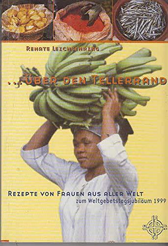 9783873091726: ...über den Tellerrand: Rezepte von Frauen aus aller Welt zum Weltgebetstagsjubiläum 1999 (Livre en allemand)