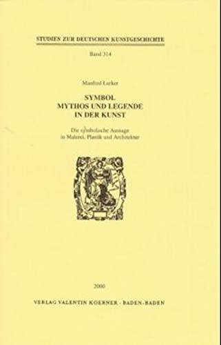 Symbol Mythos und Legende in der Kunst. Die symbolische Aussage in Malerei, Plastik und Architektur...