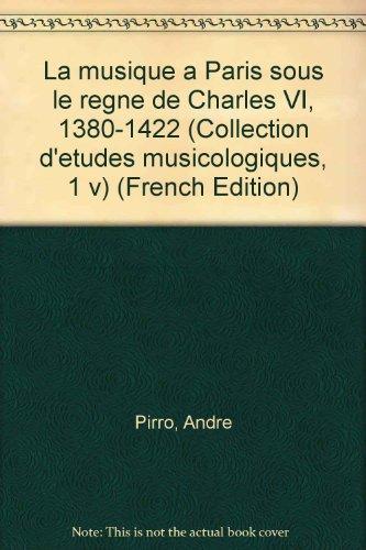 La musique a Paris sous le regne de Charles VI, 1380-1422 (Collection d'etudes musicologiques,...